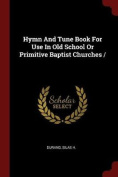 Hymn and Tune Book for Use in Old School or Primitive Baptist Churches