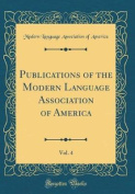 Publications of the Modern Language Association of America, Vol. 4