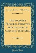 The Soldier's Progress, from the War Letters of Carnegie Tech Men
