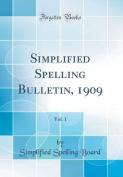 Simplified Spelling Bulletin, 1909, Vol. 1