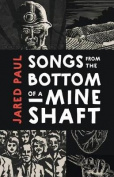 Songs from the Bottom of a Mineshaft