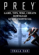 Prey Game, Tips, Wiki, Cheats, Download Guide Unofficial