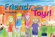 Friends, with TOYS!