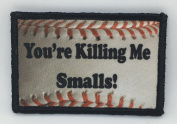 """You're Killing Me Smalls Morale Patch Funny Tactical Military. 5.1cm x 7.6cm Hook Hook and loop Made in the USA Perfect for your rucksack, pack bag, Molle Gear, operator hat or cap!"