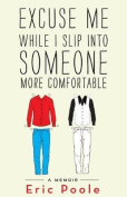Excuse Me While I Slip Into Someone More Comfortable