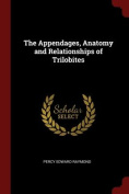 The Appendages, Anatomy and Relationships of Trilobites