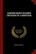 Darwin Marx Wagner Critique of a Heritage