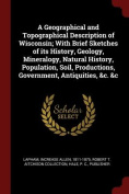 A Geographical and Topographical Description of Wisconsin; With Brief Sketches of Its History, Geology, Mineralogy, Natural History, Population, Soil,