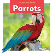 Parrots (Awesome Birds)