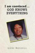 I Am Convinced...God Knows Everything