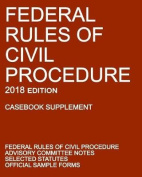 Federal Rules of Civil Procedure; 2018 Edition (Casebook Supplement)