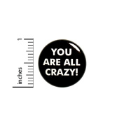 Funny Button You Are All Crazy Sarcastic Jacket Backpack Pin Pinback 2.5cm Gift #40-2