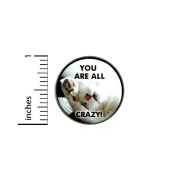 Funny Cute Cat Button You Are All Crazy Pin Kitten Jacket Pinback 2.5cm Gift #40-1