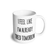 I Feel Like I'm Already Tired Tomorrow Funny Slogan Lazy Cool Lounge Sleep PJ Day Sweats Comfy Cosy Novelty Birthday 330ml Ceramic Mug Cool Birthday Cup Coffee Tea