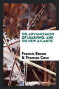The Advancement of Learning, and the New Atlantis