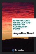 Seven Lectures on the Law and History of Copyright in Books