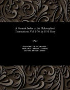A General Index to the Philosophical Transactions; Vol. 1-70