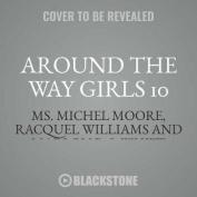 Around the Way Girls 10 [Audio]