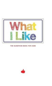 What I Like - The Question Book for Kids