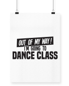 Hippowarehouse Out of My Way I'm Going to Dance Class printed poster wall art wall design A3