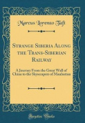 Strange Siberia Along the Trans-Siberian Railway