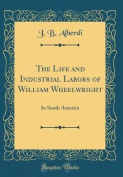 The Life and Industrial Labors of William Wheelwright