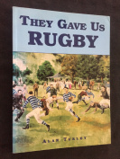 THEY GAVE US RUGBY, Alan Turley