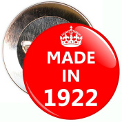 Made In 1922 Badge - 59mm Size Pin Badge