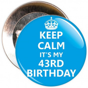 Blue Keep Calm It's My 43rd Birthday Badge - 59mm Size Pin Badge