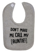 Don't Make Me Call My Auntie Hook and loop Fastening Baby Bib
