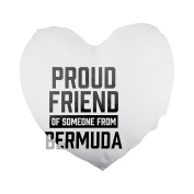 Proud friend of someone from Bermuda Heart Shaped Pillow Cover