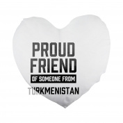 Proud friend of someone from Turkmenistan Heart Shaped Pillow Cover
