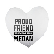 Proud friend of someone from Medan Heart Shaped Pillow Cover