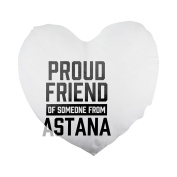 Proud friend of someone from Astana Heart Shaped Pillow Cover