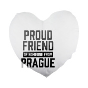 Proud friend of someone from Prague Heart Shaped Pillow Cover