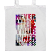 NEVER HIDE YOUR INNER MADNESS Slogan/Message Shopping/Tote/Bag For Life/Shoulder Bag By Mayzie Designs®
