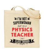 I'm Not Superwoman But I'm a PHYSICS TEACHER So Close Enough - Teacher Gift - Tote Bag - Shopping Bag - Reusable Bag - Bag For Life - Beach Bag - Totes - Funky NE Ltd®