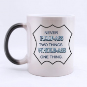 Never Half Ass Two Things Whole Ass One Thing.-Novelty Design Gift For Him,Funny & Humour Quote Colour Changing Mug Morphing Coffee or Tea Mug Cup,330ml