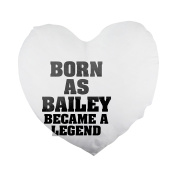 Born as BAILEY, became a legend Heart Shaped Pillow Cover