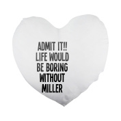 ADMIT IT!! LIFE WOULD BE BORING WITHOUT MILLER Heart Shaped Pillow Cover