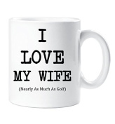I Love My Wife Nearly As Much As Golf Ceramic Coffee Mugs White 330ml Husband Cup Gift Valanetines Birthday Christmas