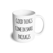Funny 330ml Ceramic Mug Cool Birthday Cup Coffee Tea Good Things Come In Small Packages Slogan Short People Cute Silly Sweet Fun Feminine Girly Social Media Young