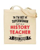 I'm Not Superwoman But I'm a HISTORY TEACHER So Close Enough - Teacher Gift - Tote Bag - Shopping Bag - Reusable Bag - Bag For Life - Beach Bag - Totes - Funky NE Ltd®