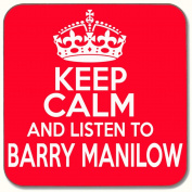 KEEP CALM & LISTEN TO BARRY MANILOW DRINKS COASTER