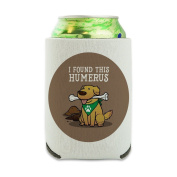 I Found This Humerus Bone Dog Humorous Can Cooler - Drink Sleeve Hugger Collapsible Insulator - Beverage Insulated Holder