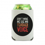 Don't Make Me Use My Teacher Voice Funny Can Cooler - Drink Sleeve Hugger Collapsible Insulator - Beverage Insulated Holder