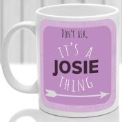 Josie's mug, It's a Josie thing,