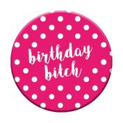 Birthday Bitch Badge 58mm Pin Button Novelty Gift Women Best Friend