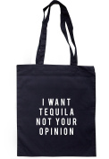 BreadandButterThreadsI Want Tequila Not Your Opinion Tote Bag 37.5cm x 42cm with long handles