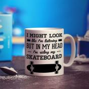 I Might Look Like I'm Listening But In My Head I'm Riding My Skateboard Mug
